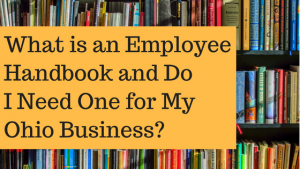 What is an Employee Handbook and DoI Need One for My Ohio Business_
